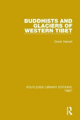 Buddhists and Glaciers of Western Tibet by Giotto Dainelli
