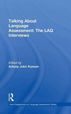 Talking About Language Assessment: The LAQ Interviews by Antony John Kunnan