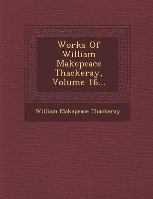 Works of William Makepeace Thackeray, Volume 16... by William Makepeace Thackeray