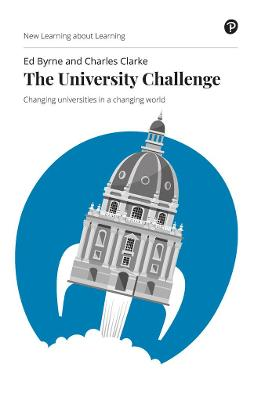 The University Challenge: Changing universities in a changing world by Edward Byrne