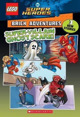 Super-Villain Ghost Scare! (Lego DC Comics Super Heroes: Brick Adventures) by Liz Marsham