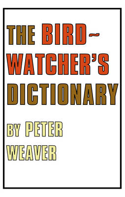 The Birdwatcher's Dictionary by Peter Weaver