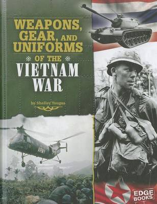 Weapons, Gear, and Uniforms of the Vietnam War by ,Shelley Tougas