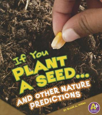 If You Plant a Seed... and Other Nature Predictions by Blake A Hoena