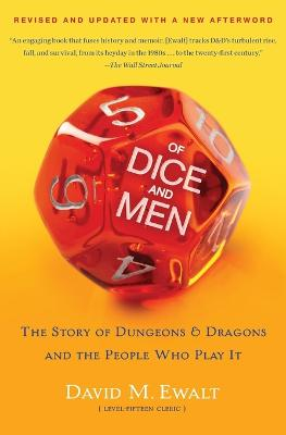 Of Dice and Men: The Story of Dungeons & Dragons and The People Who PlayIt by David M. Ewalt