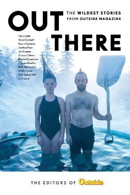 Out There: The Wildest Stories from Outside Magazine by The Editors of Outside Magazine