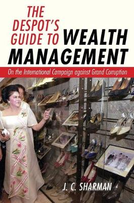 The Despot's Guide to Wealth Management by J. C. Sharman