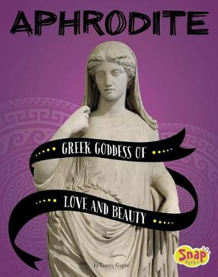 Aphrodite Greek Goddess of Love and Beauty: Greek Goddess of Love and Beauty book