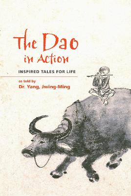 The DAO in Action: Inspired Tales for Life by Jwing Ming Yang
