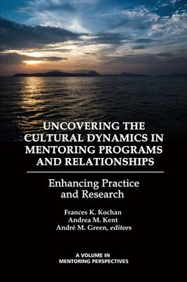 Uncovering the Cultural Dynamics in Mentoring Programs and Relationships by Frances K. Kochan