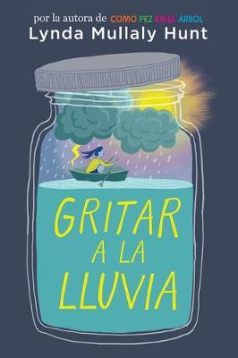 Gritar a la lluvia / Shouting at the Rain by Lynda Mullaly Hunt