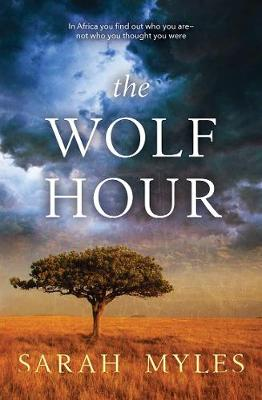 The Wolf Hour: A Novel of Africa by Sarah Myles