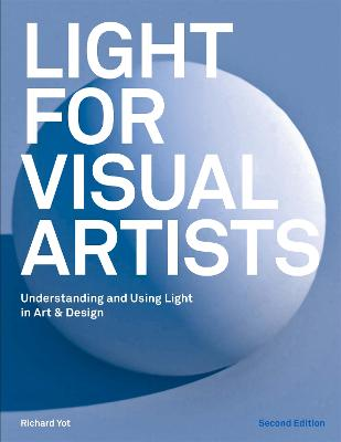 Light for Visual Artists Second Edition: Understanding and Using Light in Art & Design book
