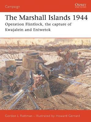 The Marshall Islands, 1944 by Gordon L. Rottman