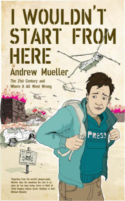 I Wouldn't Start from Here by Andrew Mueller