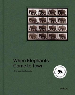 When Elephants Come to Town: A Visual Anthology by James Attlee