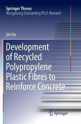 Development of Recycled Polypropylene Plastic Fibres to Reinforce Concrete by Shi Yin