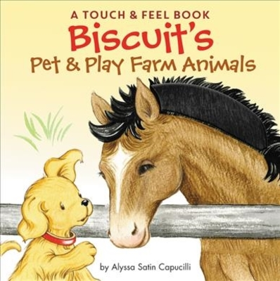 Biscuit's Pet & Play Farm Animals: A Touch & Feel Book by Alyssa Satin Capucilli