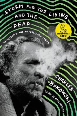 Storm for the Living and the Dead: Uncollected and Unpublished Poems by Charles Bukowski