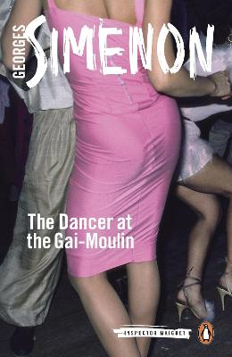 The Dancer at the Gai-Moulin: Inspector Maigret #10 by Georges Simenon