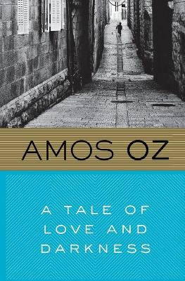 Tale of Love and Darkness by Amos Oz