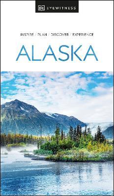 DK Eyewitness Alaska by DK Eyewitness