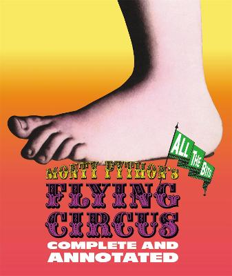 Monty Python's Flying Circus: Complete And Annotated...All The Bits by Graham Chapman