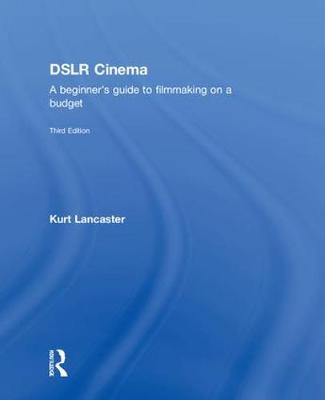 DSLR Cinema by Kurt Lancaster