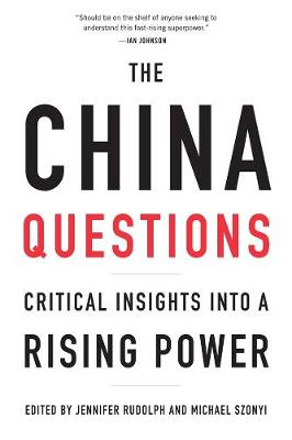 The China Questions: Critical Insights into a Rising Power by Jennifer Rudolph