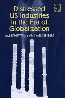 Distressed US Industries in the Era of Globalization by Lall Ramrattan