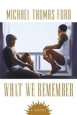 What We Remember by Michael Thomas Ford