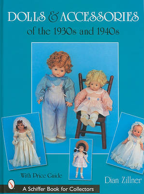 Dolls & Accessories of the 1930s and 1940s by Dian Zillner