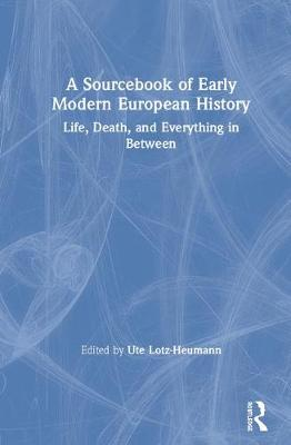 A Sourcebook of Early Modern European History: Life, Death, and Everything in Between book