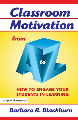 Classroom Motivation from A to Z: How to Engage Your Students in Learning book
