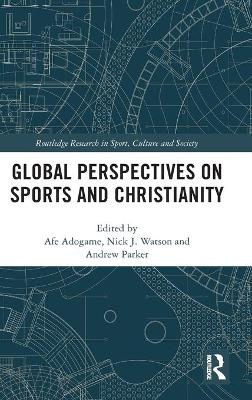 Global Perspectives on Sports and Christianity by Dr. Afe Adogame