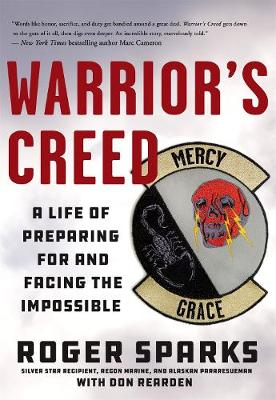 Warrior'S Creed: A Life of Preparing for and Facing the Impossible by Roger Sparks