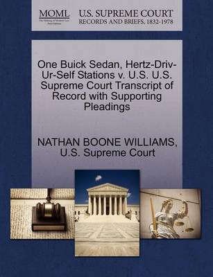 One Buick Sedan, Hertz-Driv-Ur-Self Stations V. U.S. U.S. Supreme Court Transcript of Record with Supporting Pleadings by Nathan Boone Williams