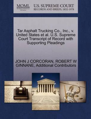 Tar Asphalt Trucking Co., Inc., V. United States et al. U.S. Supreme Court Transcript of Record with Supporting Pleadings by John J Corcoran