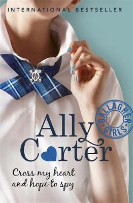 Gallagher Girls: Cross My Heart And Hope To Spy by Ally Carter