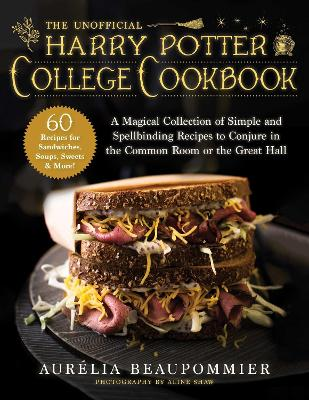 The Unofficial Harry Potter College Cookbook: A Magical Collection of Simple and Spellbinding Recipes to Conjure in the Common Room or the Great Hall by Aurelia Beaupommier