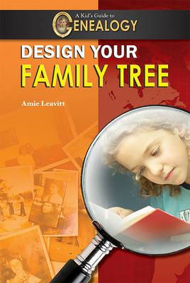 Design Your Family Tree by Amie Jane Leavitt