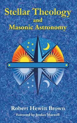 Stellar Theology and Masonic Astronomy by Robert Hewitt Brown