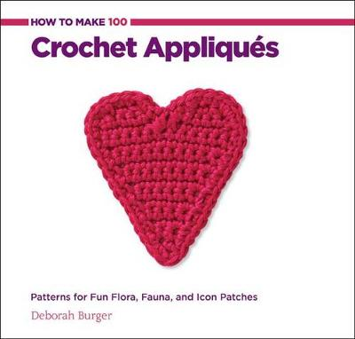 How to Make 100 Crochet Appliques by Deborah Burger