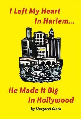I Left My Heart in Harlem... by Margaret Clark