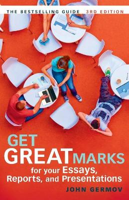 Get Great Marks for Your Essays, Reports, and Presentations by John Germov