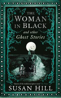Woman in Black and Other Ghost Stories by Susan Hill