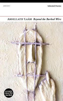 Beyond the Barbed Wire by Abdellatif Laabi