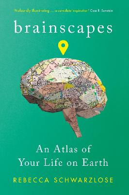 Brainscapes: An Atlas of Your Life on Earth by Rebecca Schwarzlose