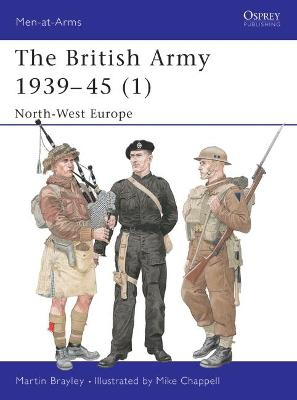 The British Army 1939-1945: Pt.1: North West Europe by Martin J. Brayley