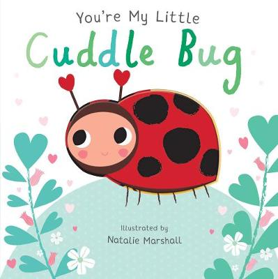 You're My Little Cuddle Bug by Nicola Edwards